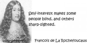 ... - Self-interest makes some people blind, and others sharp-sighted