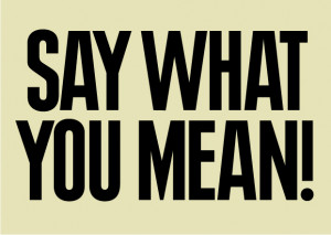 ... as a communicator, here's a piece of advice: just say what you mean