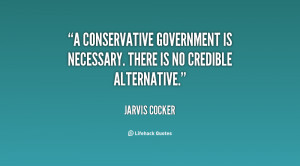 Conservative government is necessary. There is no credible ...