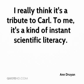 Ann Druyan - I really think it's a tribute to Carl. To me, it's a kind ...