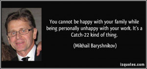 ... unhappy with your work. It's a Catch-22 kind of thing. - Mikhail