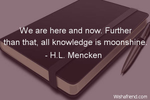 ... -We are here and now. Further than that, all knowledge is moonshine