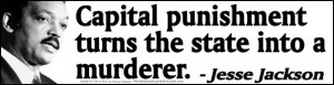 Capital punishment turns the state into a murderer. - J. Jackson