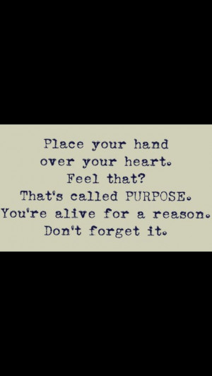 ... , Purpose, Reasons, Living, Forget, Inspiration Quotes, Call Purpo