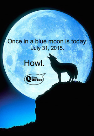 """... blue moon? Yep. That would be today."""" ~ #Shequotes #quote #bluemoon"""