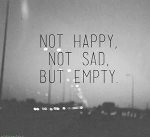 Not happy, not sad but empty