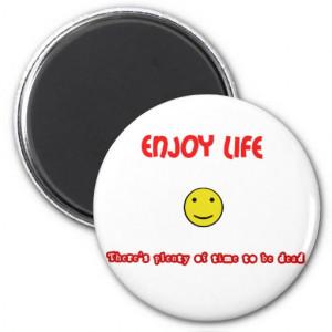 Funny quotes Enjoy life Fridge Magnet