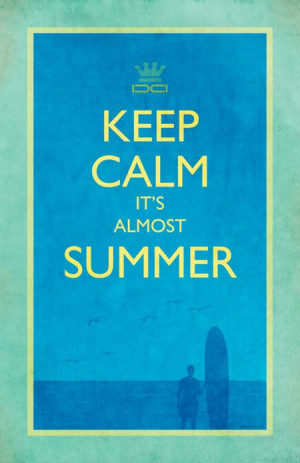 Keep calm, it's almost summer