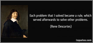 Each problem that I solved became a rule, which served afterwards to ...