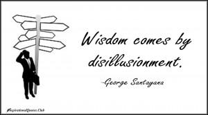 InspirationalQuotes.Club-wisdom , disillusionment , George Santayana