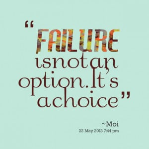 Quotes Picture: failure is not an option it's a choice