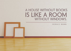 ... like a room without windows. -Horace Mann Inspirational Reading Quotes