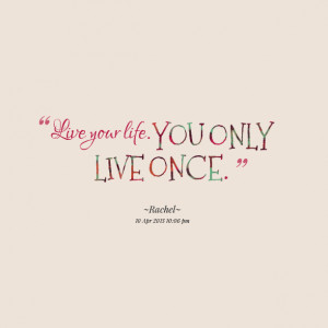 Quotes Picture: live your life you only live once