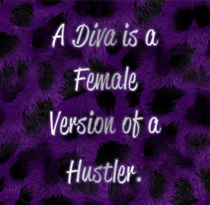 ... Go Back > Gallery For > Diva Is A Female Version Of A Hustla Quotes