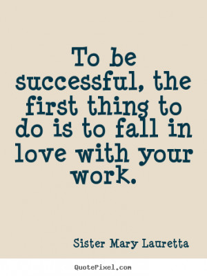 Success quote - To be successful, the first thing to do is to fall in ...