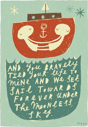 ... life to mine and we set sail towards forever under the moonless sky