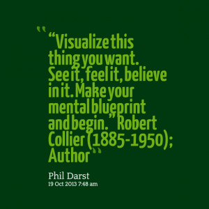 Quotes Picture: visualize this thing you want see it, feel it, believe ...
