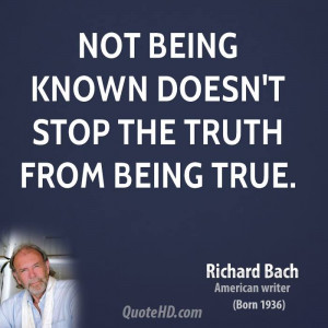Not being known doesn't stop the truth from being true.