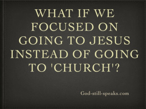 "... Going To Jesus Instead Of Going To ' Church' "" ~ Religion Quote"