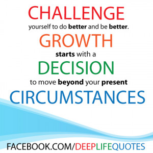 Challenge Yourself to do better and be better ~ Challenge Quote