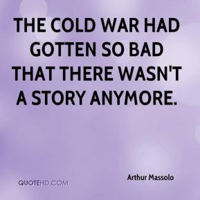 Arthur Massolo - The Cold War had gotten so bad that there wasn't a ...
