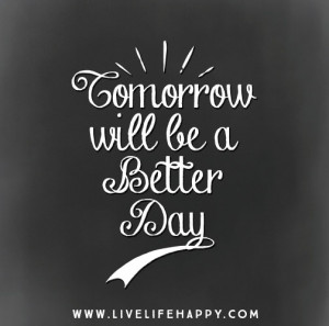 Better Day Tomorrow Quotes