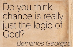 ... You Think Chance Is Really Just The Logic Of God! - Bernanos Georges