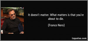 It doesn't matter. What matters is that you're about to die. - Franco ...