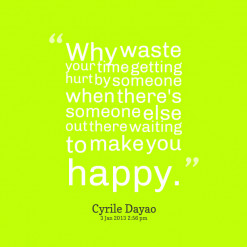 Why waste your time getting hurt by someone when there\'s someone else ...