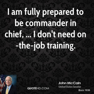 am fully prepared to be commander in chief, ... I don't need on-the ...