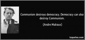 Communism destroys democracy. Democracy can also destroy Communism ...