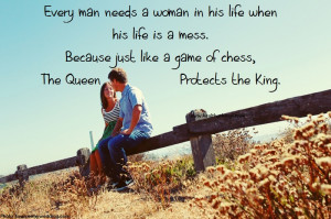 Every man needs a woman in his life when his life is a mess.