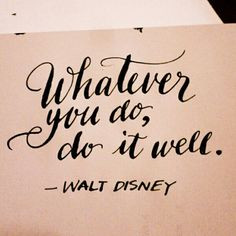 18: Whatever you do, do it well. ~Walt Disney ツ #calligraphy ...