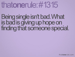 Being single isn't bad. What is bad is giving up hope on finding that ...