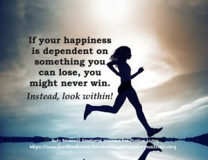 If your happiness is dependent on something you can lose