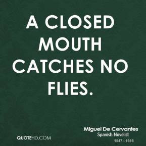 closed mouth catches no flies.
