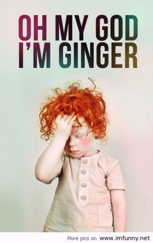 my GOD, I'm GINGER / Funny Pictures, Funny Quotes – Photos, Quotes ...