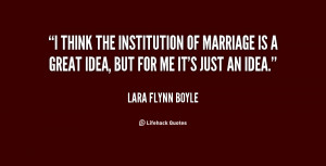 think the institution of marriage is a great idea, but for me it's ...
