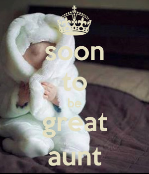 soon to be great aunt