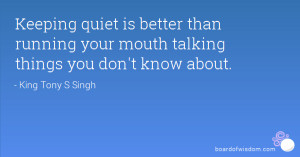 ... is better than running your mouth talking things you don't know about