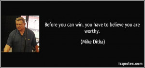 Before you can win, you have to believe you are worthy. - Mike Ditka