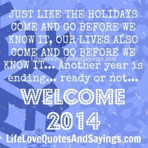 ... we know it… Another year is ending… ready or not… WELCOME 2014