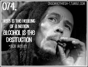 ... bob marley # bob marley quotes # herb # weed # smoking weed # alcohol