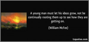 young man must let his ideas grow, not be continually rooting them up ...
