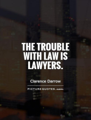 Law Quotes Lawyer Quotes Clarence Darrow Quotes