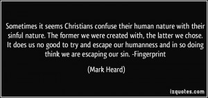 seems Christians confuse their human nature with their sinful nature ...
