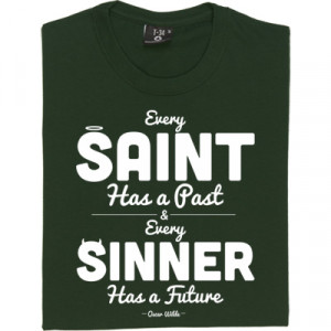 Oscar Wilde Saint and Sinner Quote T-Shirt. Every saint has a past and ...