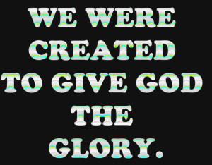 we-were-created-to-give-god-the-glory-quote-in-simple-design-quotes ...