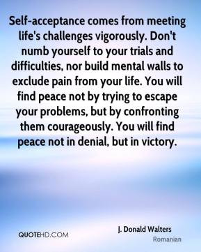Donald Walters - Self-acceptance comes from meeting life's challenges ...