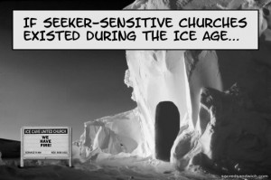 ... just don't get what this seeker-friendly church stuff is all about